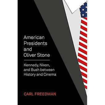 American Presidents and Oliver Stone  Kennedy Nixon and Bush between History and Cinema by Carl Freedman