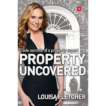 Property Uncovered  Trade secrets of a property expert by Louisa Fletcher