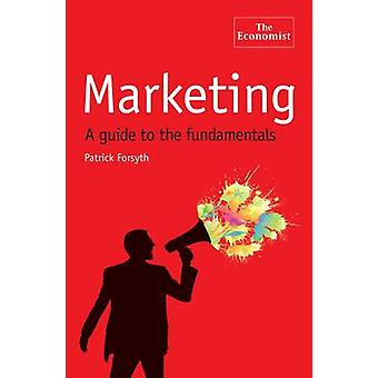 The Economist - Marketing - A Guide to the Fundamentals by Patrick Fors