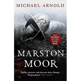 Marston Moor - Book 6 of the Civil War Chronicles by Michael Arnold -