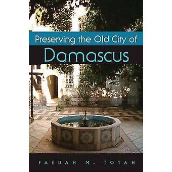 Preserving the Old City of Damascus by Faedah M. Totah - 978081563349