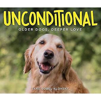 Unconditional - Older Dogs - Deeper Love by Jane Klonsky Sobel - 97814