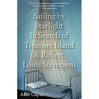 Sailing by Starlight - In Search of Treasure Island and Robert Louis S