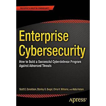 Enterprise Cybersecurity - How to Build a Successful Cyberdefense Prog
