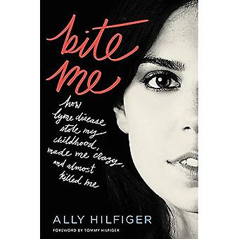 Bite Me: How Lyme Disease Stole My Childhood, Made Me Crazy, and Almost Killed Me