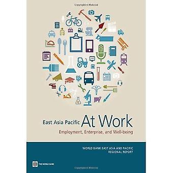L'Asie Pacifique au travail: emploi, entreprise et bien-être (rapport régional de la Banque mondiale, l'Asie et du Pacifique)