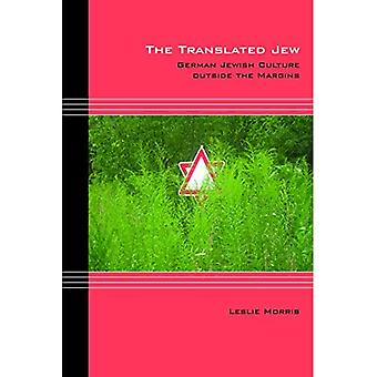 The Translated Jew: German Jewish Culture outside the Margins (Cultural Expressions)