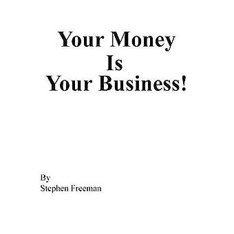 Your Money Is Your Business!