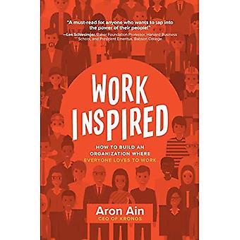 WorkInspired: Hur man bygger en organisation där alla älskar att arbete