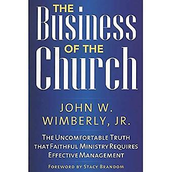 Het bedrijf van de kerk: de ongemakkelijke waarheid dat gelovigen ministerie vereist doeltreffend beheer