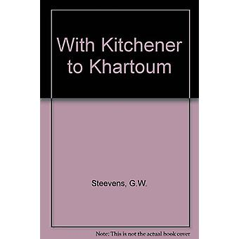 With Kitchener to Khartum by G.W. Steevens - 9781850771616 Book