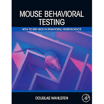 Muis gedrags testen hoe met muizen in Behavioral Neuroscience door Wahlsten & Douglas