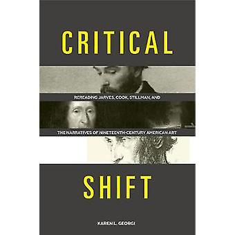 Critical Shift Rereading Jarves Cook Stillman and the Narratives of NineteenthCentury American Art by Georgi & Karen L.