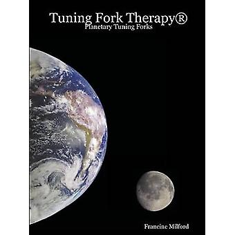 Tuning Fork Therapy Planetary Tuning Forks by Milford & Francine