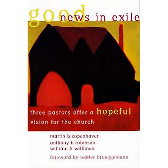 Good News in Exile Three Pastors Offer a Hopeful Vision for the Church by Copenhaver & Martin B.