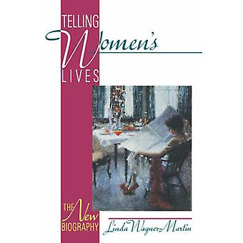 Telling Womens Lives The New Biography by WagnerMartin & Linda