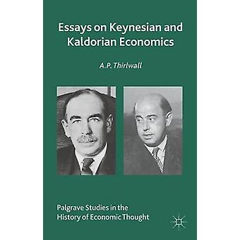 Essays on Keynesian and Kaldorian Economics by Thirlwall & A.P.