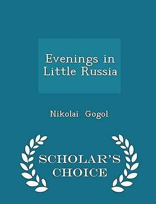 Evenings in Little Russia  Scholars Choice Edition by Gogol & Nikolai