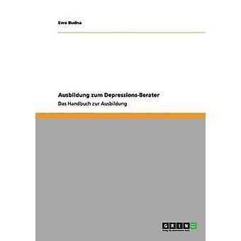Ausbildung zu DepressionenBeraterDas Handbuch zur Ausbildung von Budna & Ewa