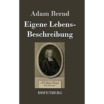 Eigene LebensBeschreibung af Adam Bernd