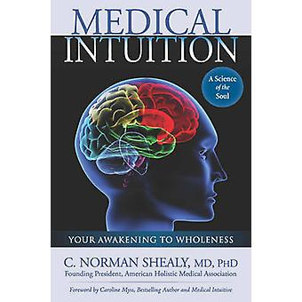 Medical Intuition - Your Awakening to Wholeness by C. Norman Shealy -