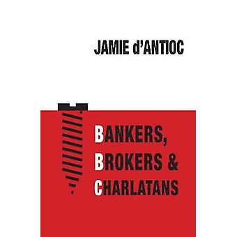 Bankers - Brokers and Charlatans by Jamie D'Antioc - 9780988519619 Bo