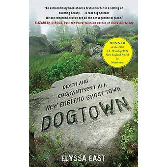 Dogtown - Death and Enchantment in a New England Ghost Town by Elyssa
