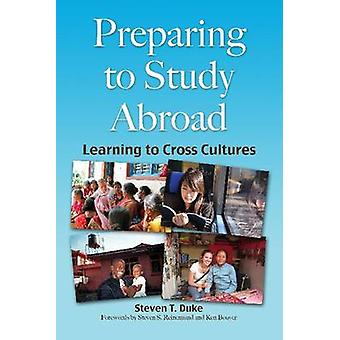 Preparing for Study Abroad - Learning to Cross Cultures by Steven T Du