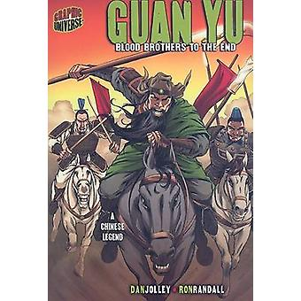 Guan Yu - Blood Brothers To The End (A Chinese Legend) by Dan Jolley -