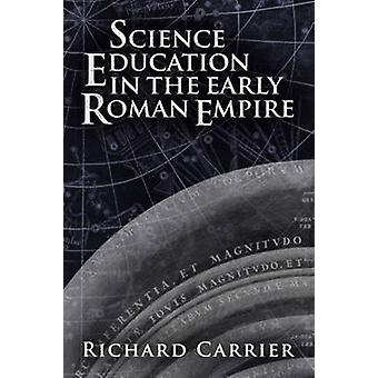 Science Education in the Early Roman Empire by Richard C. Carrier - 9