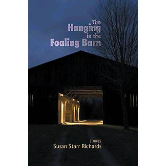 The Hanging in the Foaling Barn - Stories by Susan Starr Richards - 97