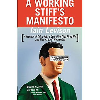A Working Stiff's Manifesto: A Memoir of Thirty Jobs I Quit, Nine That Fired Me, and Three I Can't Remember A Working Stiff's Manifesto: A Memoir of Thirty Jobs I Quit, Nine That Fired Me, and Three I Can't Remember A