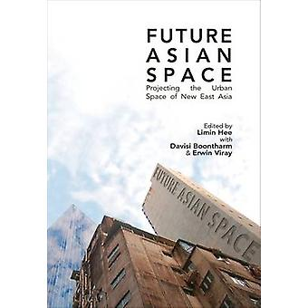 Future Asia Space - Projecting the Urban Space of New East Asia by Hee