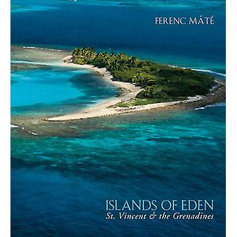 Islands of Eden - St.Vincent and the Grenadines by Ferenc Mate - 9780