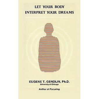 Let Your Body Interpret Your Dreams by Gendlin & Eugene T.