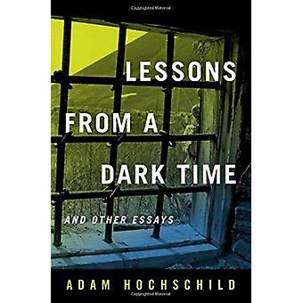 Lessons from a Dark Time and Other Essays by Adam Hochschild