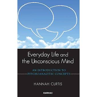 Everyday Life and the Unconscious Mind by Hannah Curtis