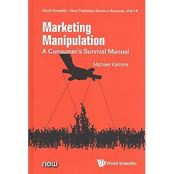 Marketing Manipulation A Consumers Survival Manual by Michael Kamins