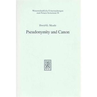Pseudonymity and Canon  An Investigation into the Relationship of Authorship and Authority in Jewish and Early Christian Tradition by David G Meade
