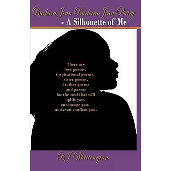 Barbara Jean Barbara Jean Poetry  A Silhouette of Me by Cleveland & BJ