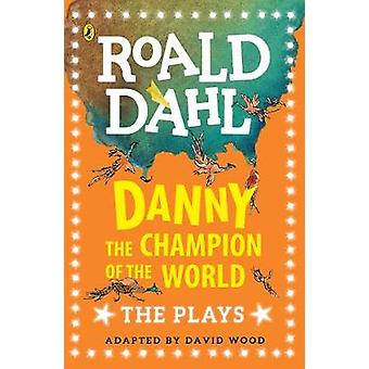 Danny the Champion of the World  The Plays by Adapted by David Wood & Roald Dahl