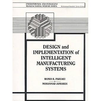 Design and Implementation of Intelligent Manufacturing Systems by Jamshidi & Mohammed