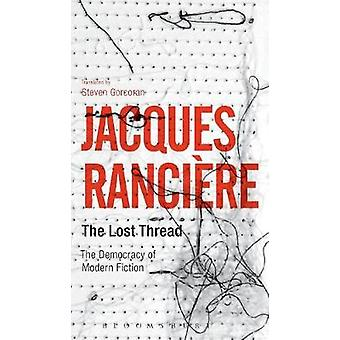 The Lost Thread The Democracy of Modern Fiction by Rancire & Jacques
