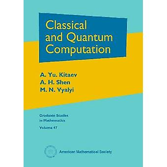 Classical and Quantum Computation by A. Yu Kitaev - H. Shen - M. N. V