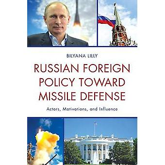Russian Foreign Policy toward Missile Defense Actors Motivations and Influence by Lilly