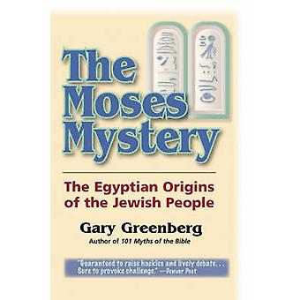 The Moses Mystery The Egyptian Origins of the Jewish People by Greenberg & Gary
