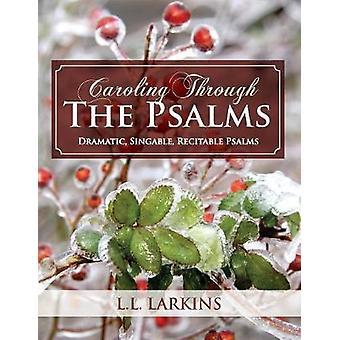 Caroling Through the Psalms Dramatic Singable Recitable Psalms by Larkins & L. L.