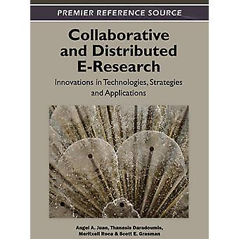 Collaborative and Distributed EResearch Innovations in Technologies Strategies and Applications by Juan & Angel A.