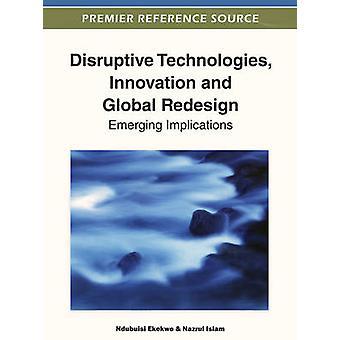 Disruptive Technologies Innovation and Global Redesign Emerging Implications by Ekekwe & Ndubuisi