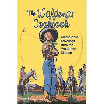 The Waldemar Cookbook Memorable Savorings from the Waldemar Kitchen by Kramer & Laura Pipkin